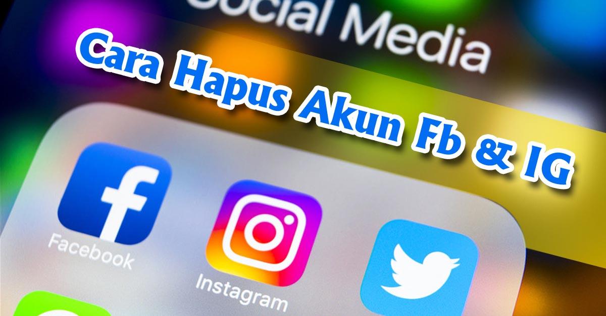 Cara Mudah Hapus Akun Sosial Media Terbaru Untuk Facebook Dan Instagram Tekno Banget