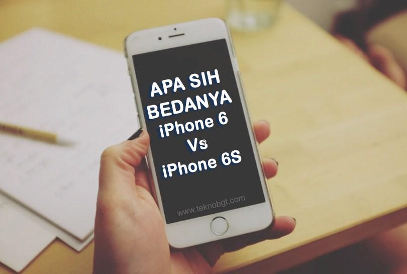 perbandingan iphone 6 vs iphone 6s