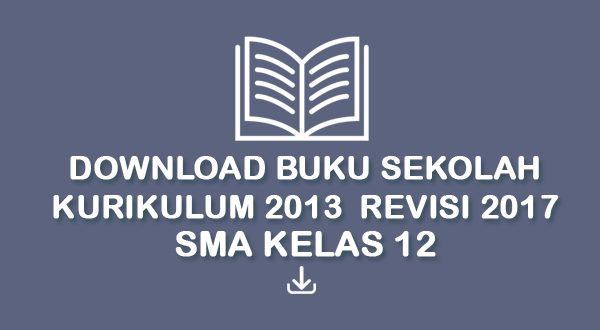 Download Buku Sekolah Kurikulum 2013 Revisi 2017 SMA Kelas 12