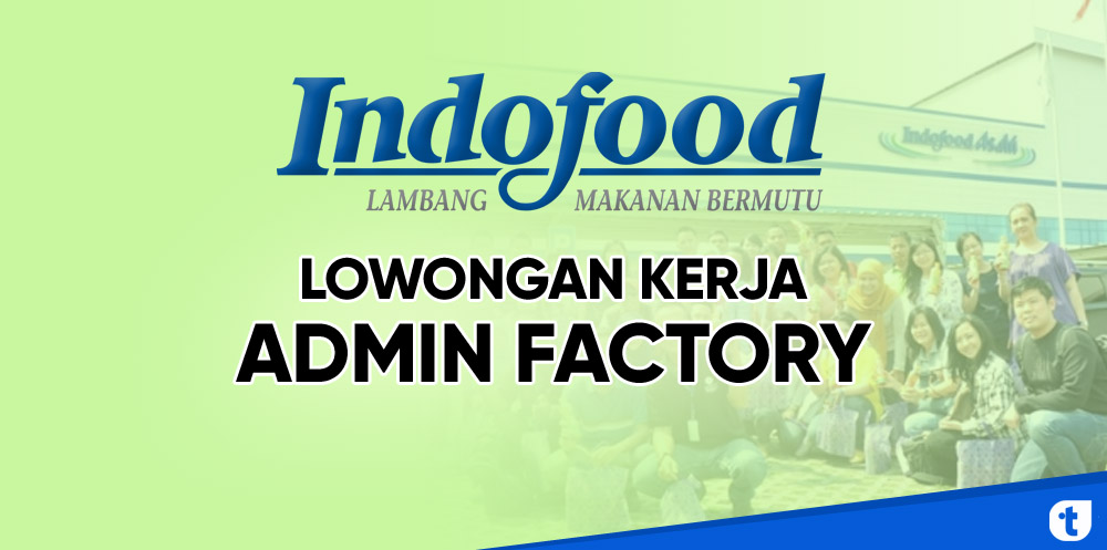 Lowongan Kerja Admin Factory Indofood Group Tekno Banget