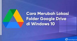 Cara Merubah Lokasi Folder Google Drive di Windows 10