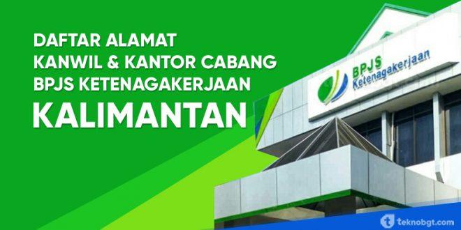Alamat Kanwil Dan Kantor Cabang Bpjs Ketenagakerjaan Di Kalimantan Tekno Banget