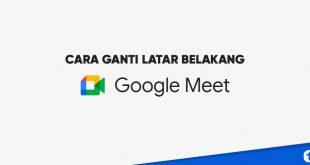 cara ganti latar belakang google meet