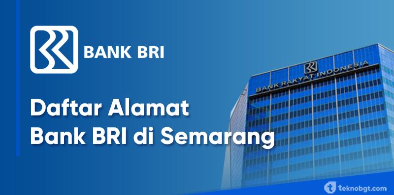 Daftar Alamat Dan Nomor Telepon Kantor Cabang Bank Bri Di Semarang Tekno Banget