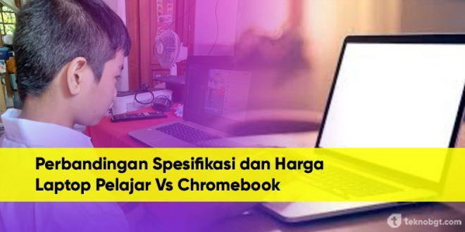 Perbandingan Spesifikasi dan Harga Untuk Laptop Pelajar Vs Chromebook