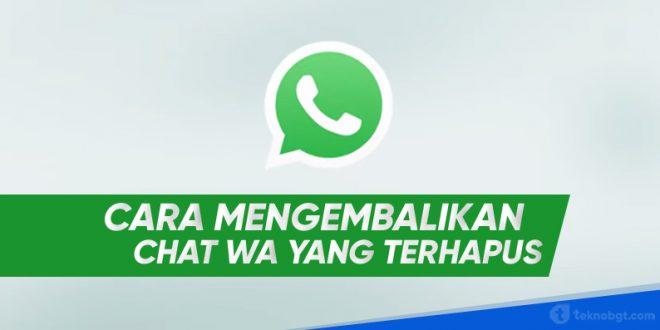 cara mengembalikan chat whatsapp yg sudah dihapus